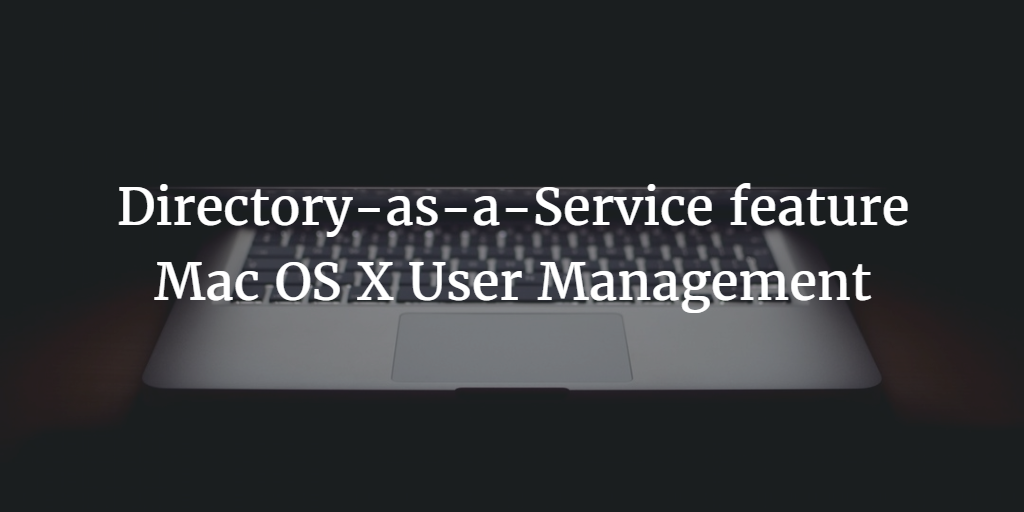 Directory-as-a-Service feature Mac OS X User Management