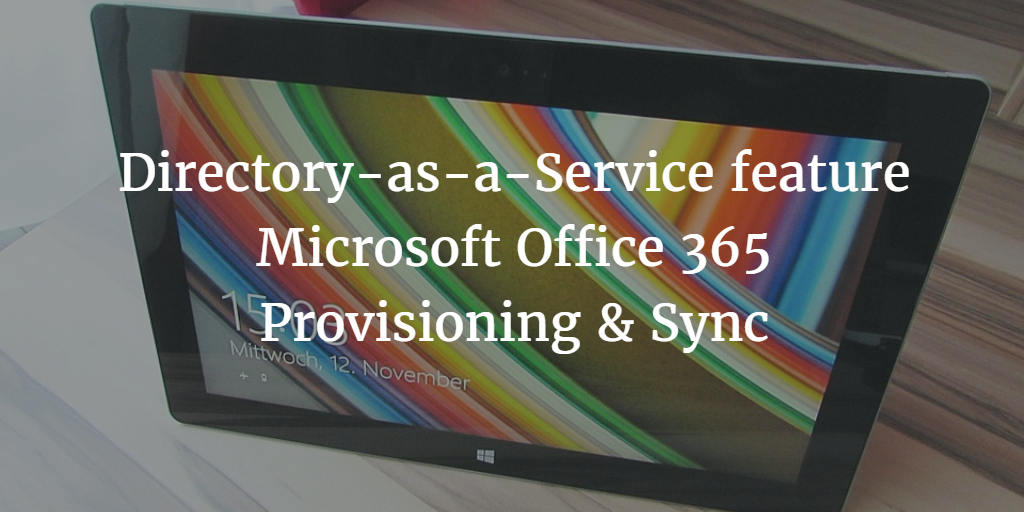 Directory-as-a-Service feature Microsoft Office 365 Provisioning & Sync