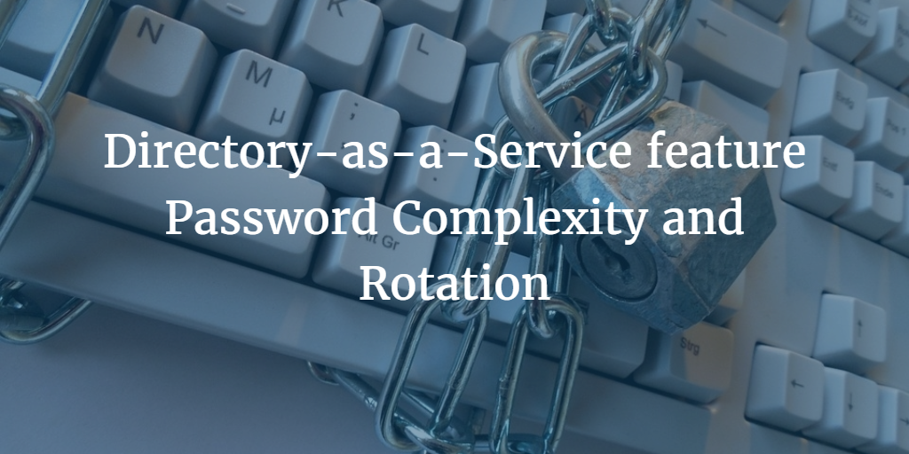 Directory-as-a-Service feature Password Complexity and Rotation