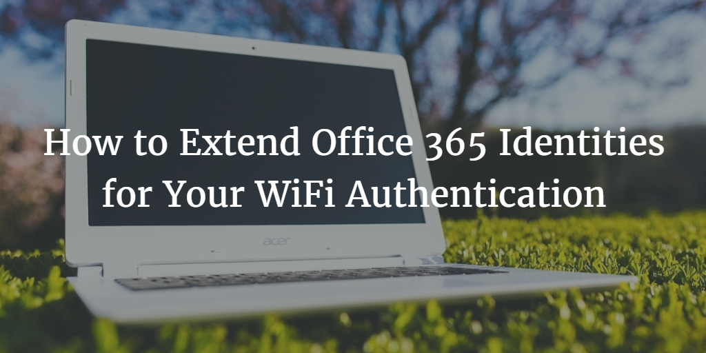 Extend Office 365 WiFi Auth
