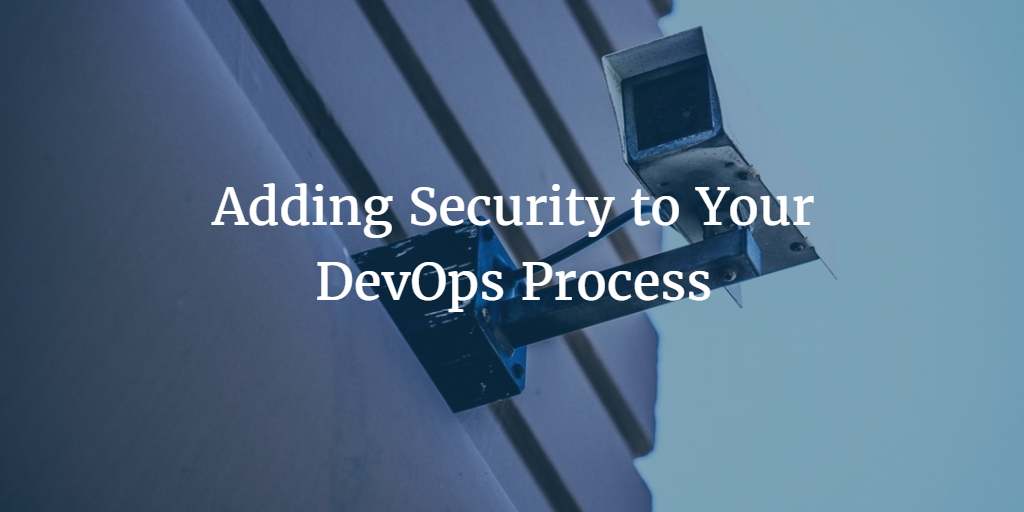 Adding Security to Your DevOps Process