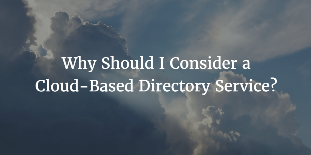 Why Should I Consider a Cloud-Based Directory Service