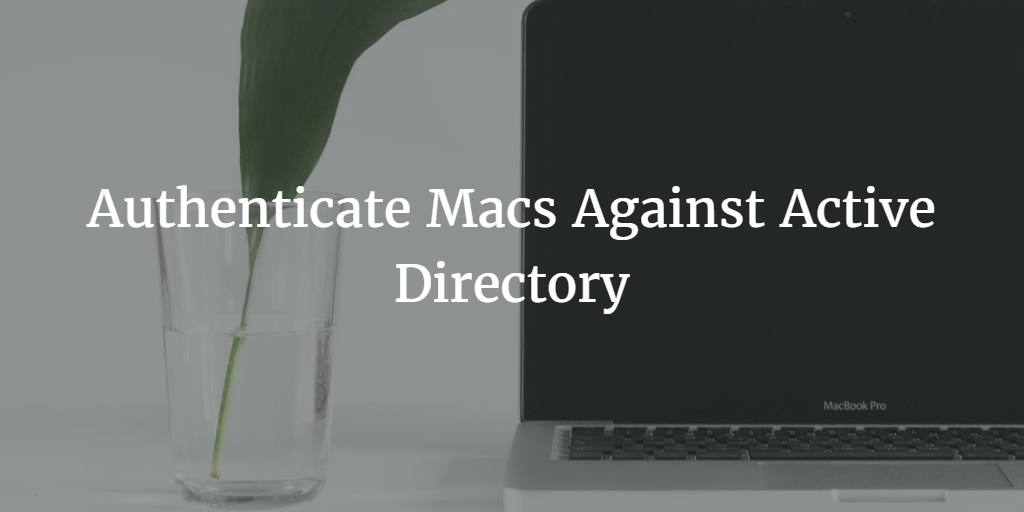 Authenticate Macs Against Active Directory
