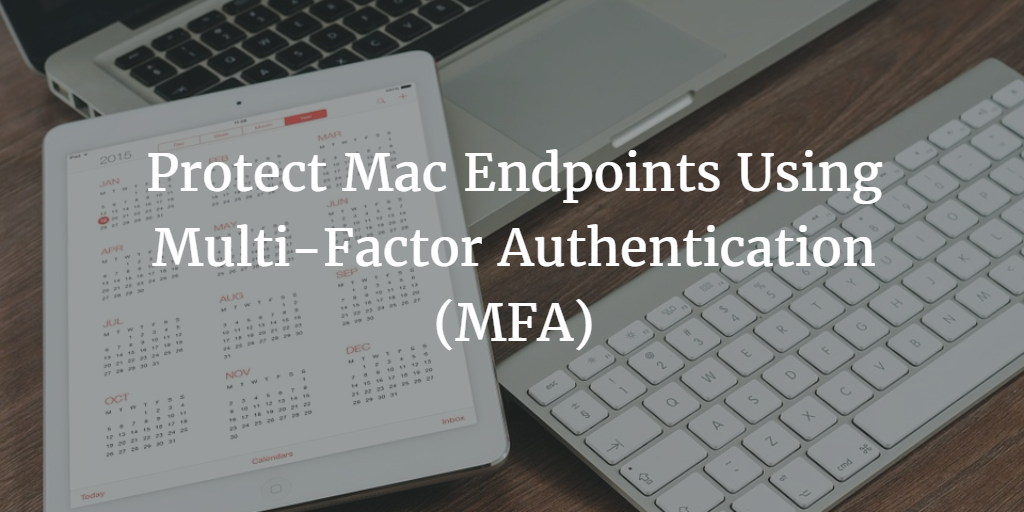 protect-mac-endpoints-using-multi-factor-authentication-mfa