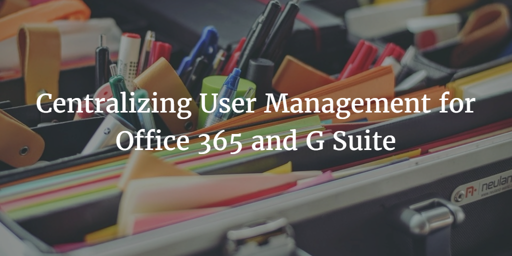 Office 365 and G Suite User Management