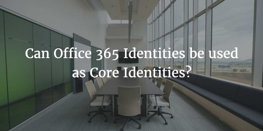 can office 365 identities be used as core identities