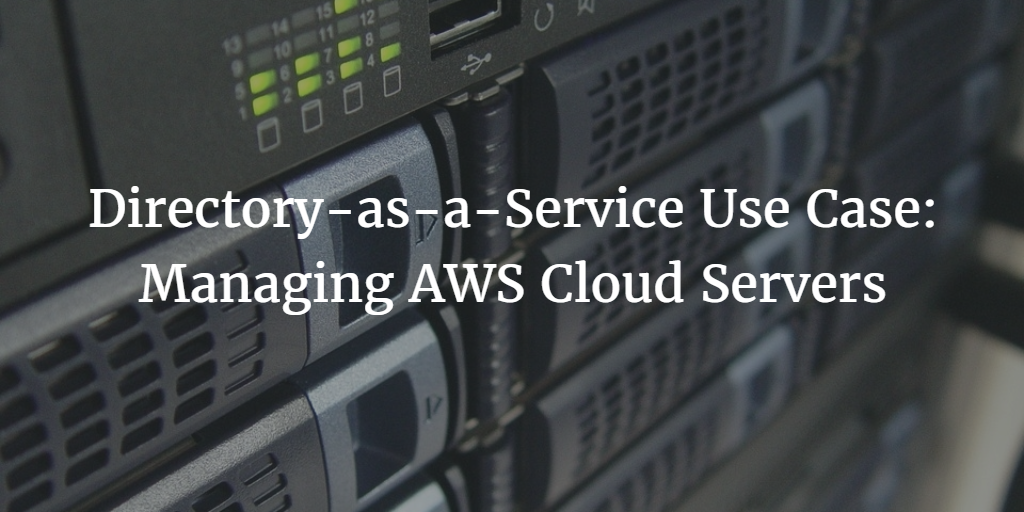 directory-as-a-service use case managing AWS cloud servers