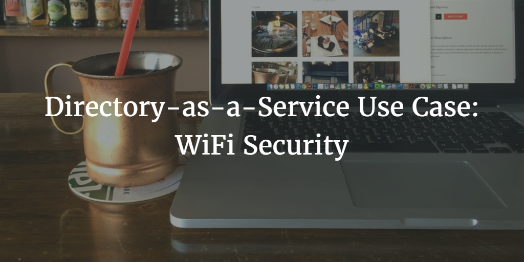 directory-as-a-service use case wifi security