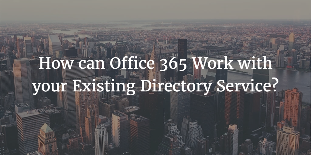 how-can office 365 work with your existing directory service