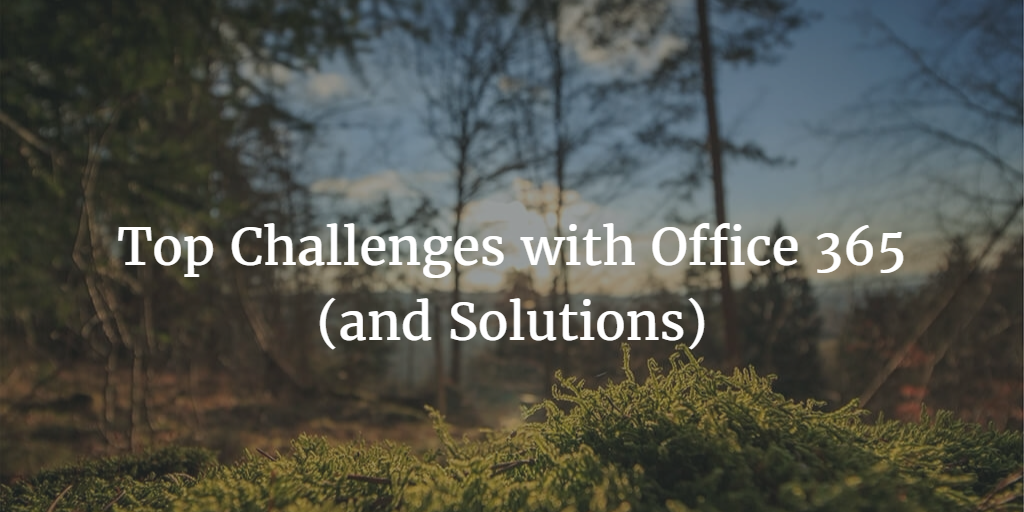 top challenges with office 365 and solutions