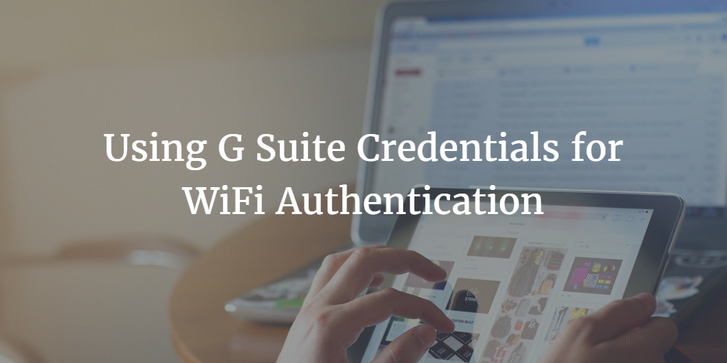 using g suite credentials for wifi authentication