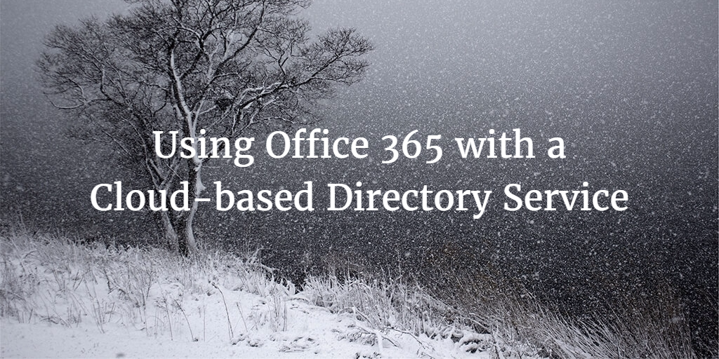 Using office 365 with a cloud-based directory service
