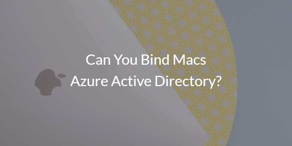 Can You Bind Macs Azure Active Directory