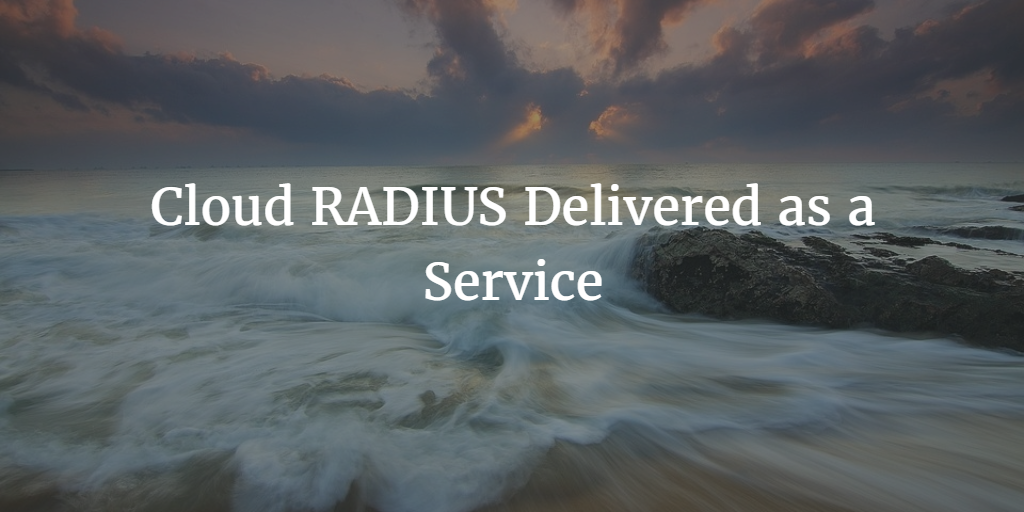 Cloud RADIUS Delivered as a Service