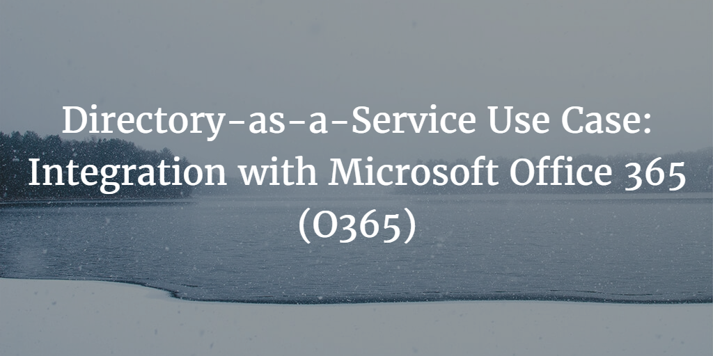 Directory-as-a-Service Use Case Integration with Office 365 (O365)