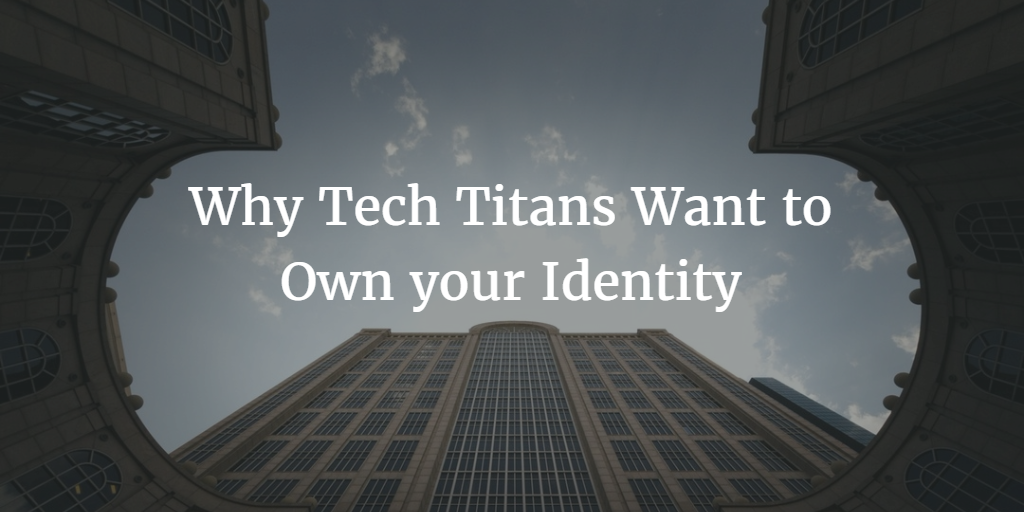 Why Tech Titans Want to Own Your Identity