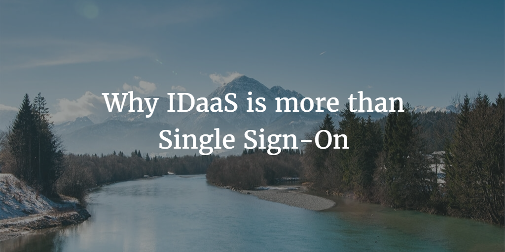 Why IDaaS is more than Single Sign-On