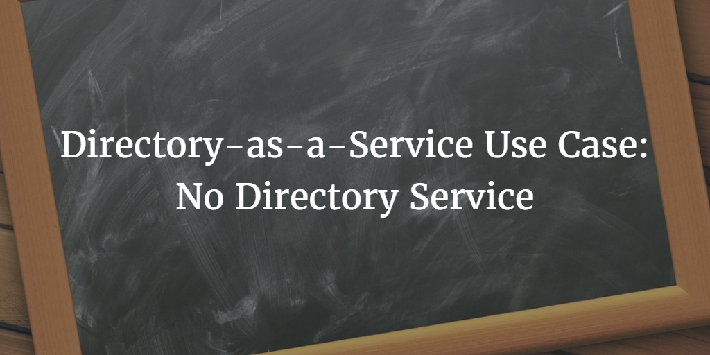 Directory-as-a-Service Use Case: No Directory Service