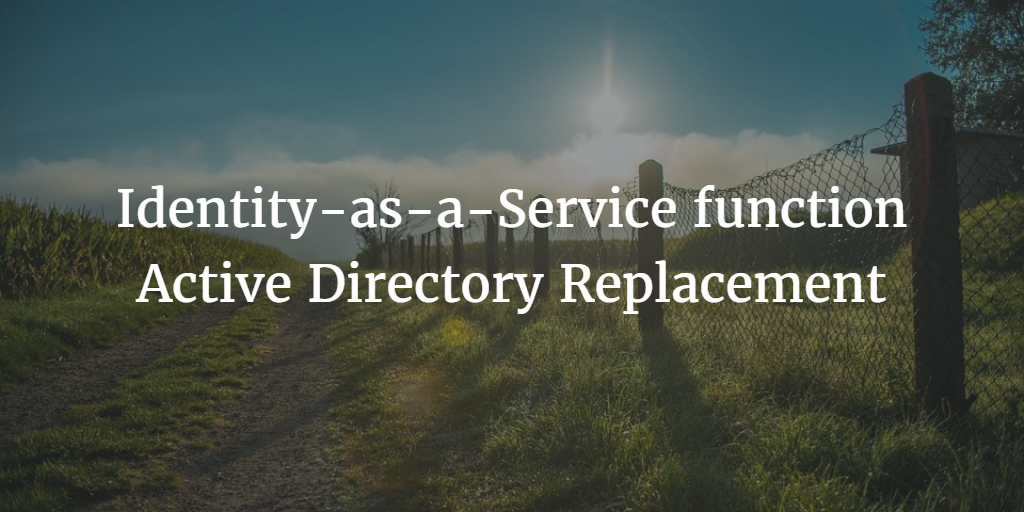 Identity-as-a-Service function Active Directory Replacement