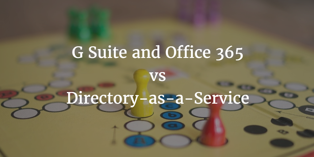 G Suite and Office 365 vs Directory-as-a-Service