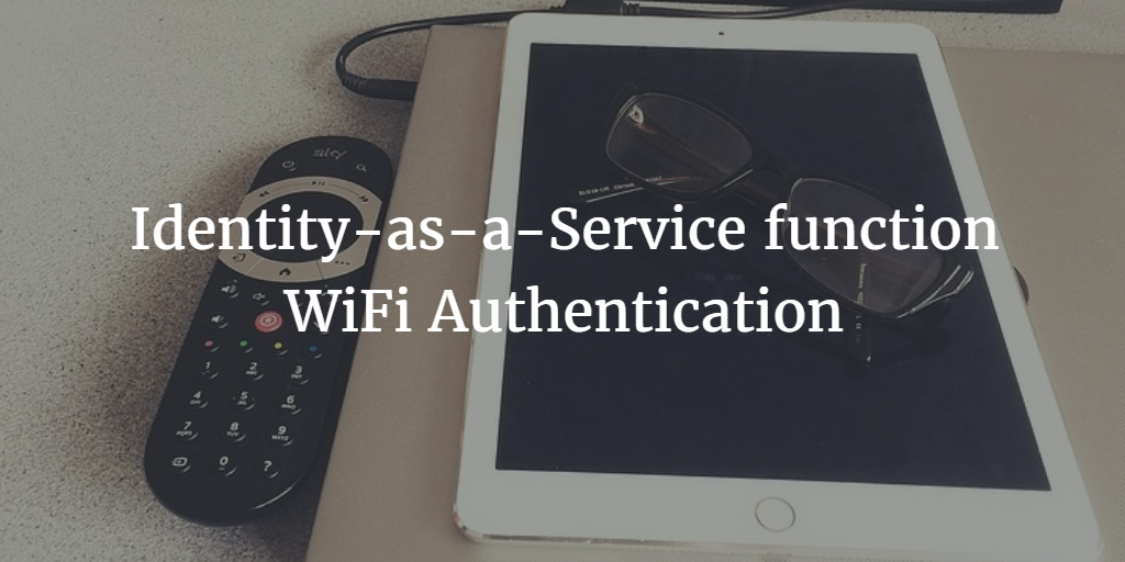 Identity-as-a-Service function WiFi Authentication