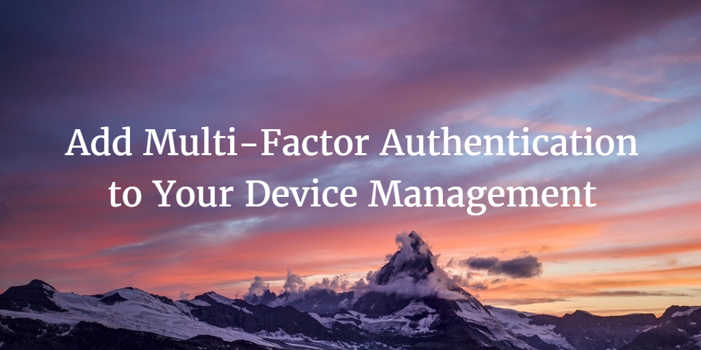 Add Multi-Factor Authentication to Your Device Management