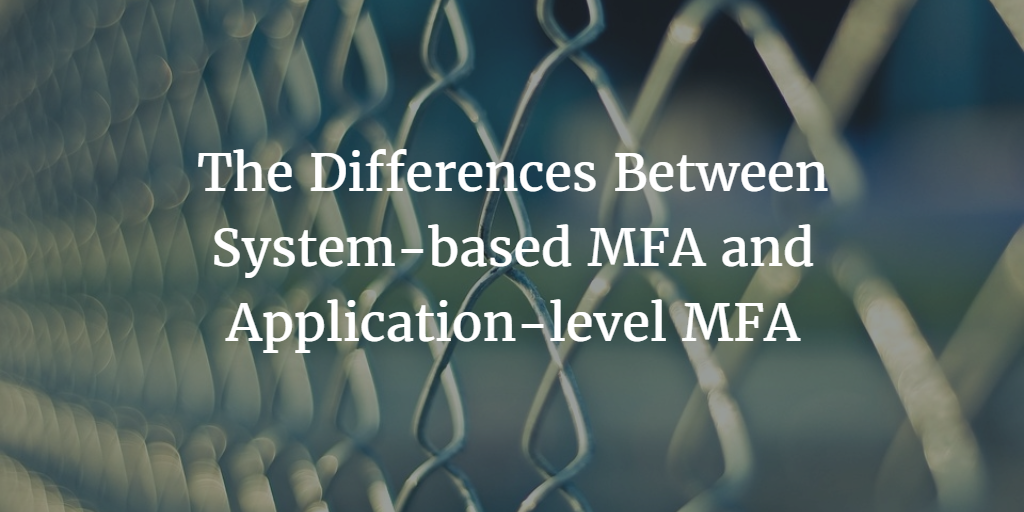 Differences between system-based mfa and application-level mfa