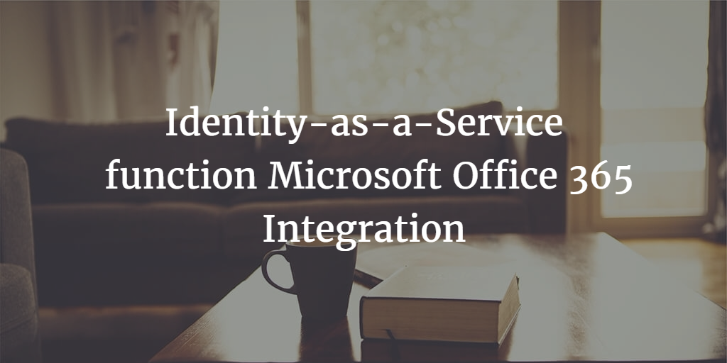 Identity-as-a-Service function Microsoft Office 365 Integration