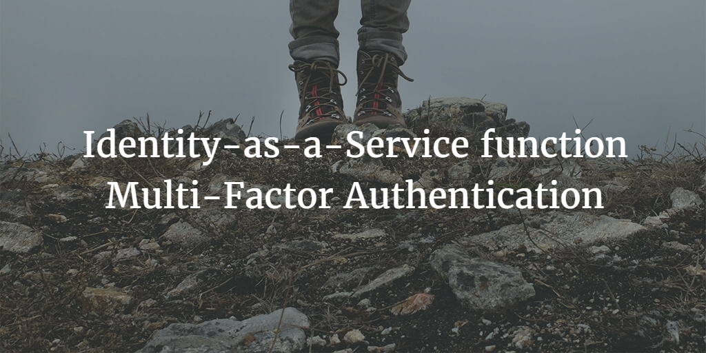 Identity-as-a-Service function Multi-Factor Authentication