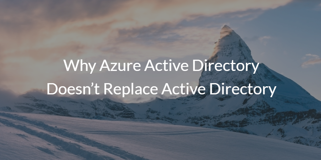 Why Azure Active Directory Doesn't Replace Active Directory