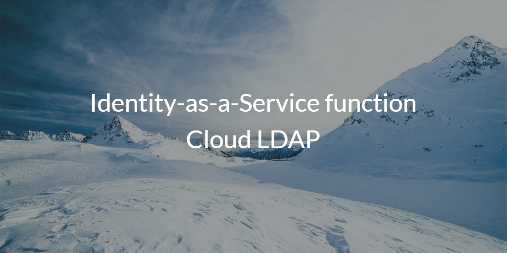 Identity-as-a-Service function Cloud LDAP