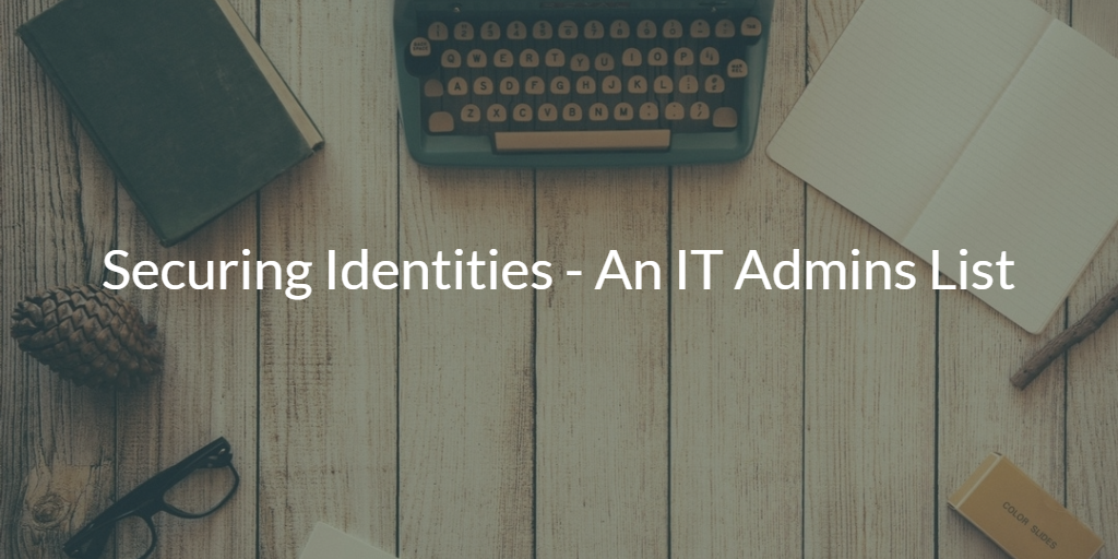 Securing Identities An IT Admins List