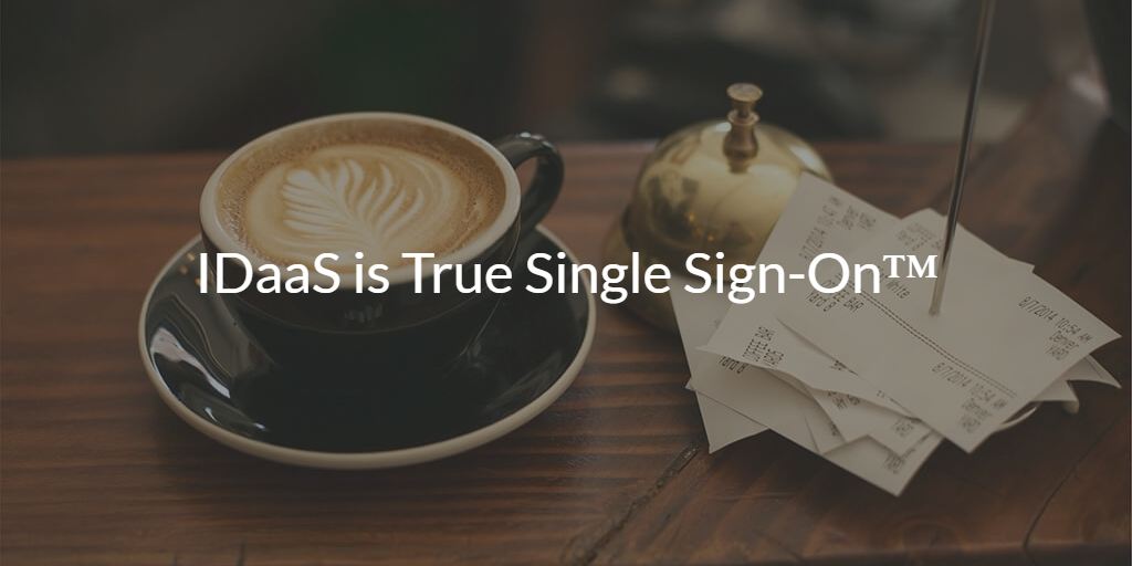 IDaaS is True Single Sign-On