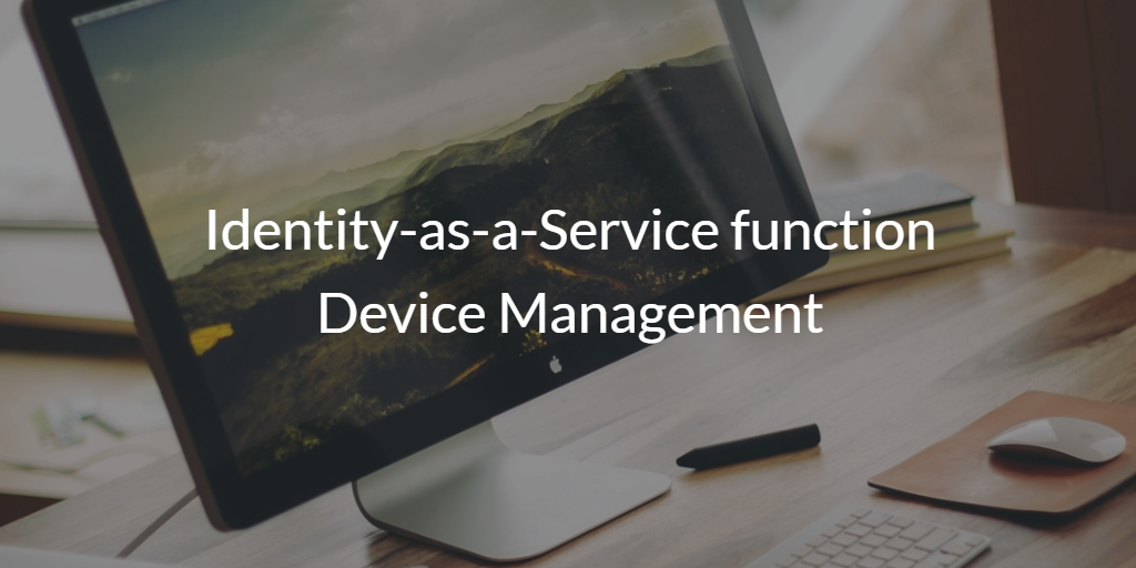 Identity-as-a-Service function Device Management