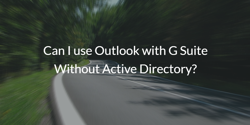 pablo-71Can I use Outlook with G Suite Without Active Directory?