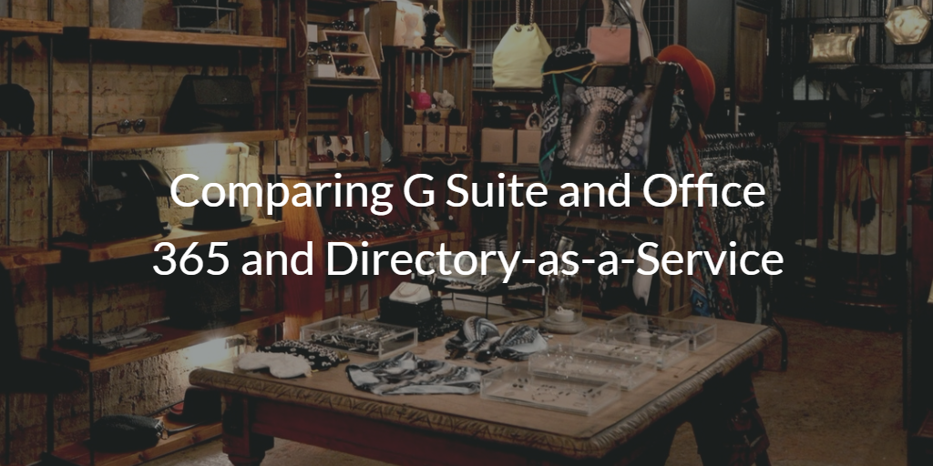 Comparing G Suite and Office 365 and Directory-as-a-Service