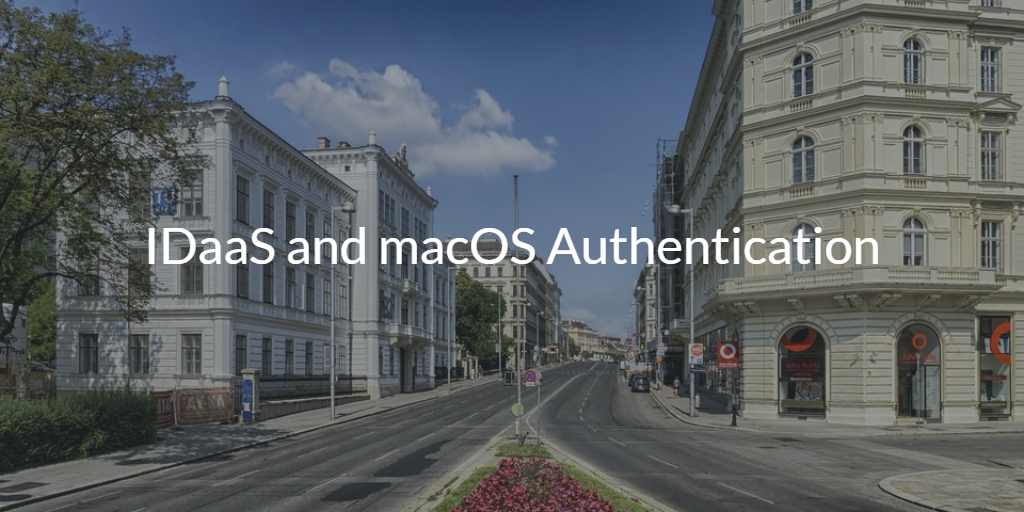IDaaS and macOS Authentication