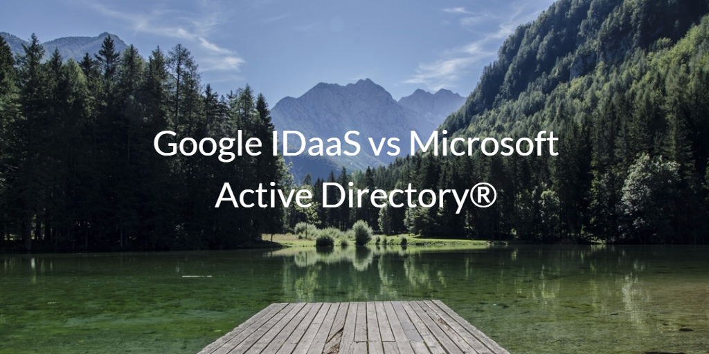 Google IDaaS vs Microsoft Active Directory