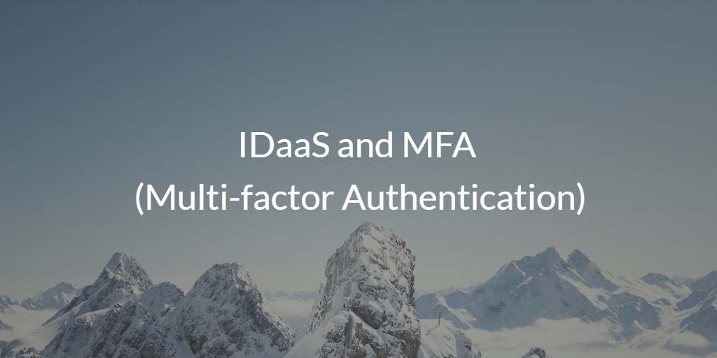 IDaaS and MFA (Multi-factor Authentication)