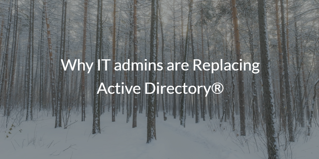 Why IT admins are Replacing Active Directory