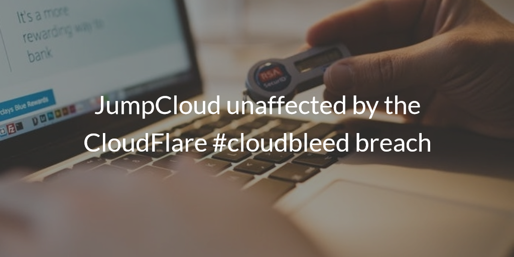 JumpCloud unaffected by the CloudFlare cloudbleed breach