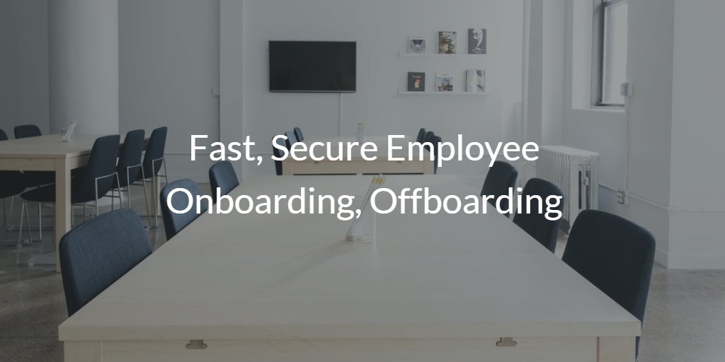 fast, secure employee onboarding and offboarding