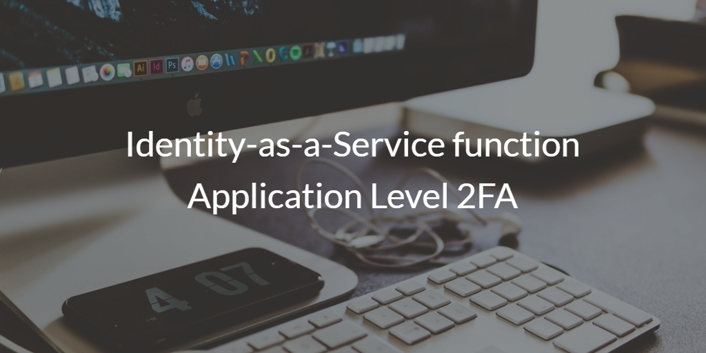 Identity-as-a-Service function Application-Level 2FA