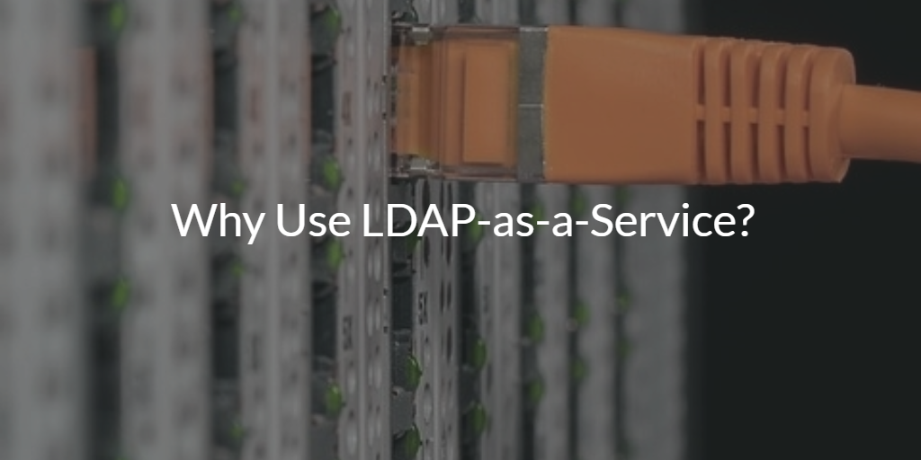 why use ldap-as-a-service