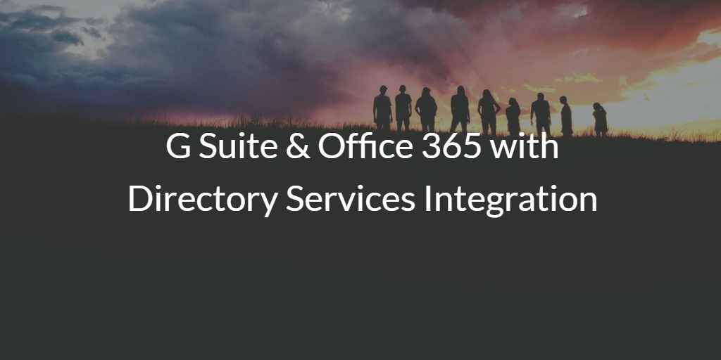 G Suite and Office 365 with Directory Services Integration