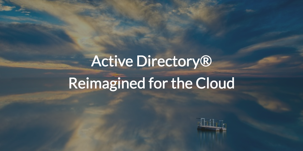 Active Directory Reimagined for the Cloud