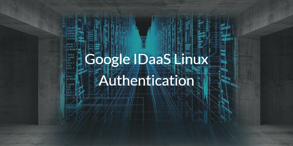 Google IDaaS Linux Authentication
