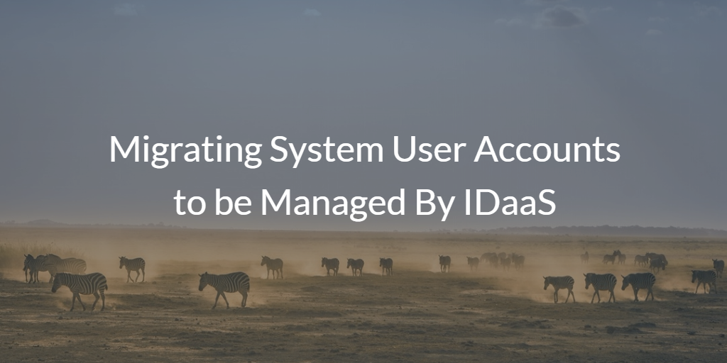 Migrate System User Accounts to be Managed By IDaaS