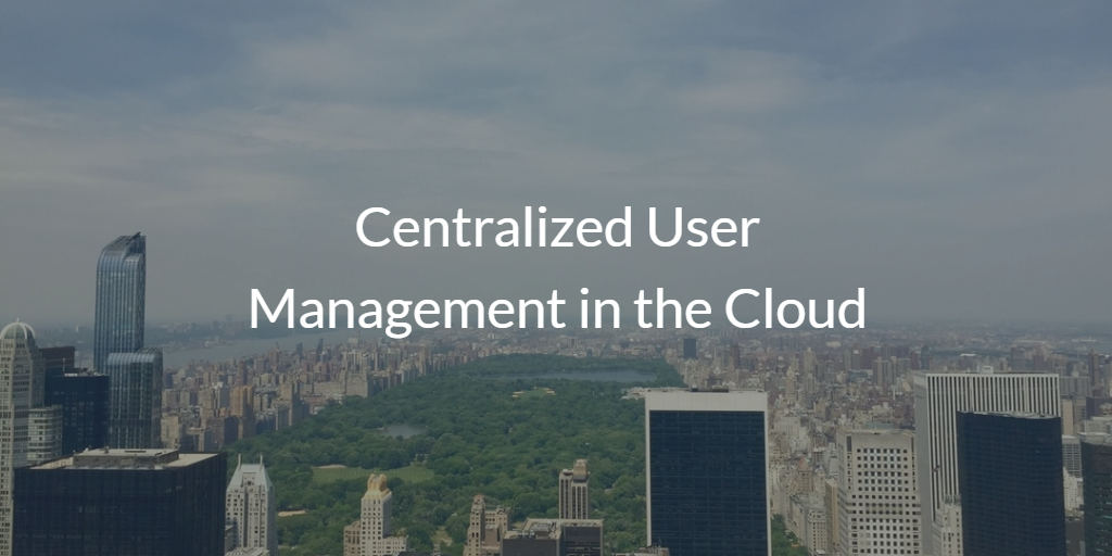 Centralized User Management in the Cloud