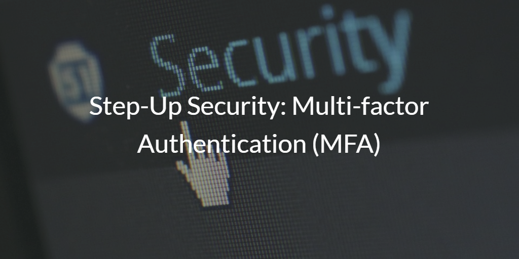 Step-Up Security: Multi-factor Authentication (MFA)